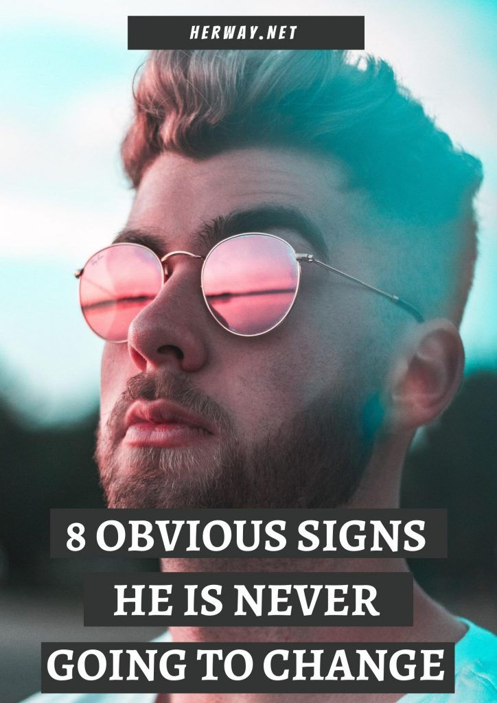 8 Obvious Signs He Is Never Going To Change