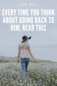 Every Time You Think About Going Back To Him, Read This