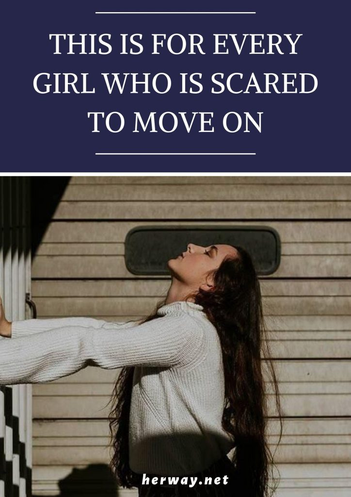 This Is For Every Girl Who Is Scared To Move On