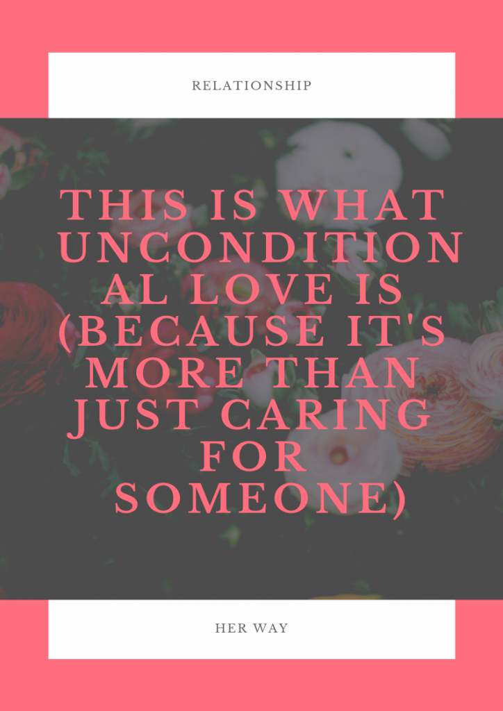 This Is What Unconditional Love Is (Because It's More Than Just Caring For Someone)