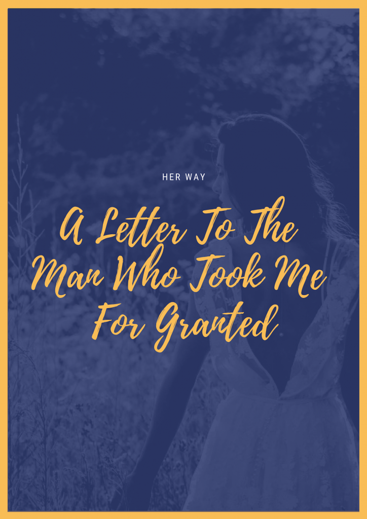 A Letter To The Man Who Took Me For Granted