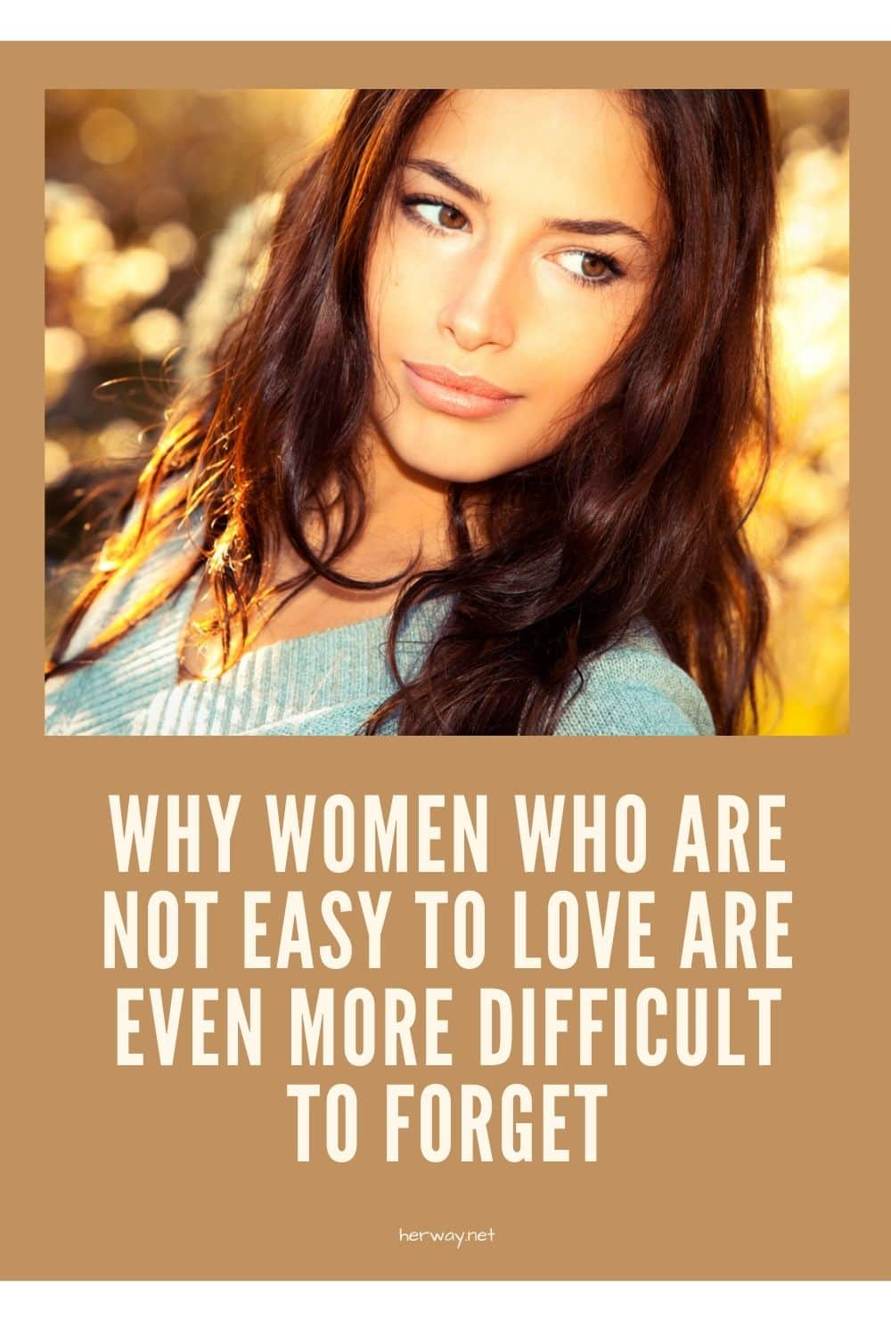 Why Women Who Are Not Easy To Love Are Even More Difficult To Forget
