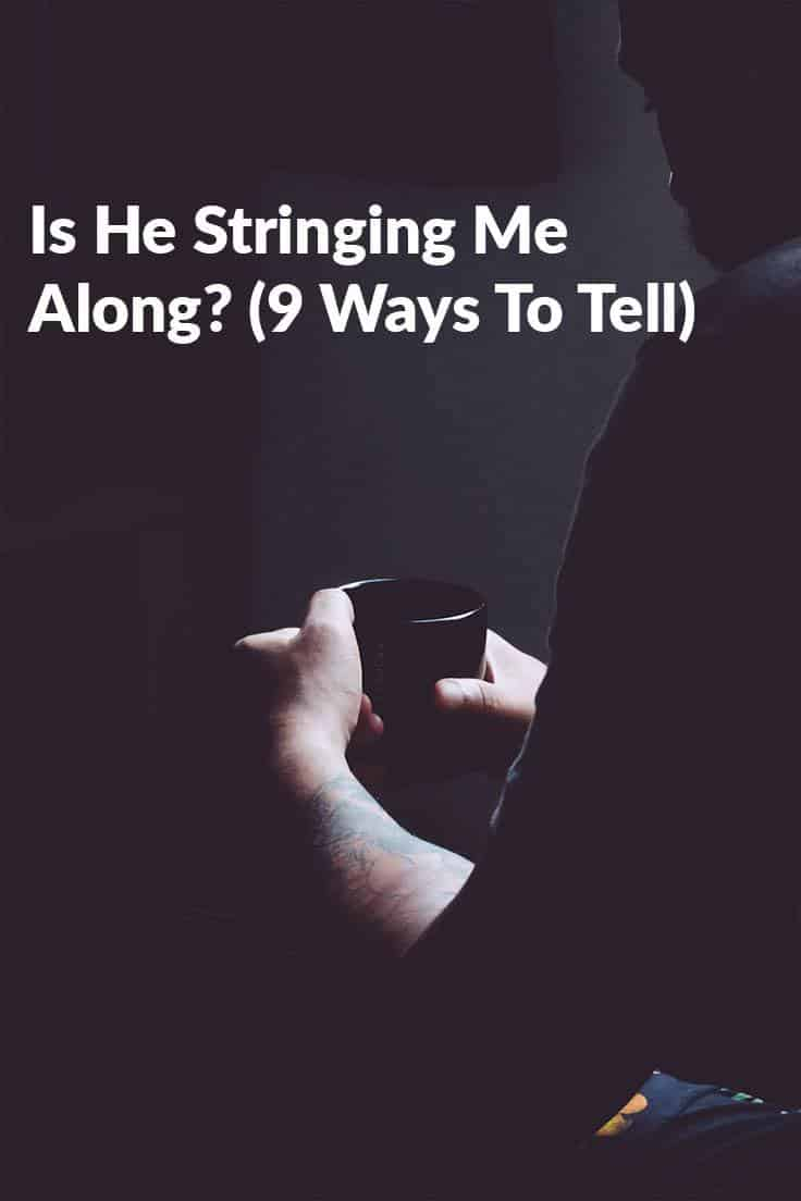 Is He Stringing Me Along? (9 Ways To Tell)