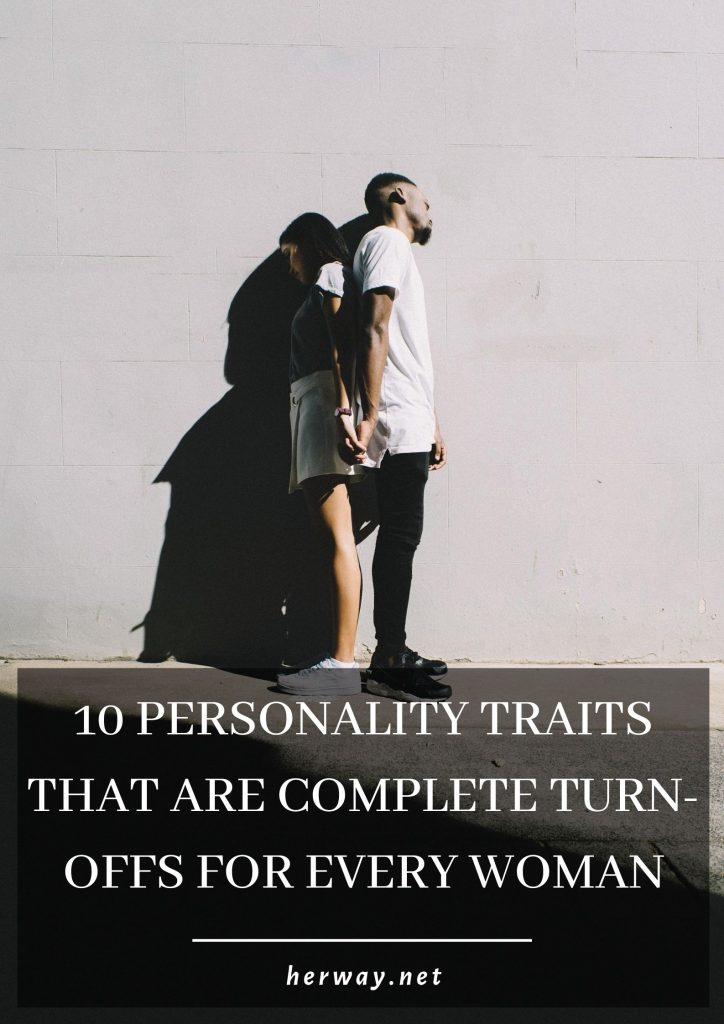 10 Personality Traits That Are Complete Turn-Offs For Every Woman