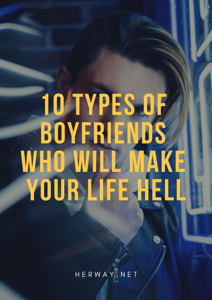 10 Types Of Boyfriends Who Will Make Your Life Hell