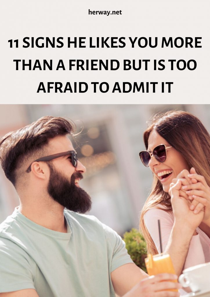 11 Signs He Likes You More Than A Friend But Is Too Afraid To Admit It