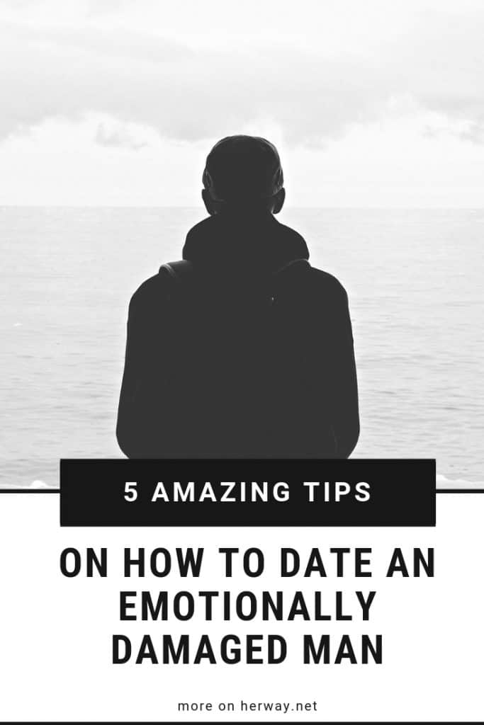 5 Amazing Tips On How To Date An Emotionally Damaged Man