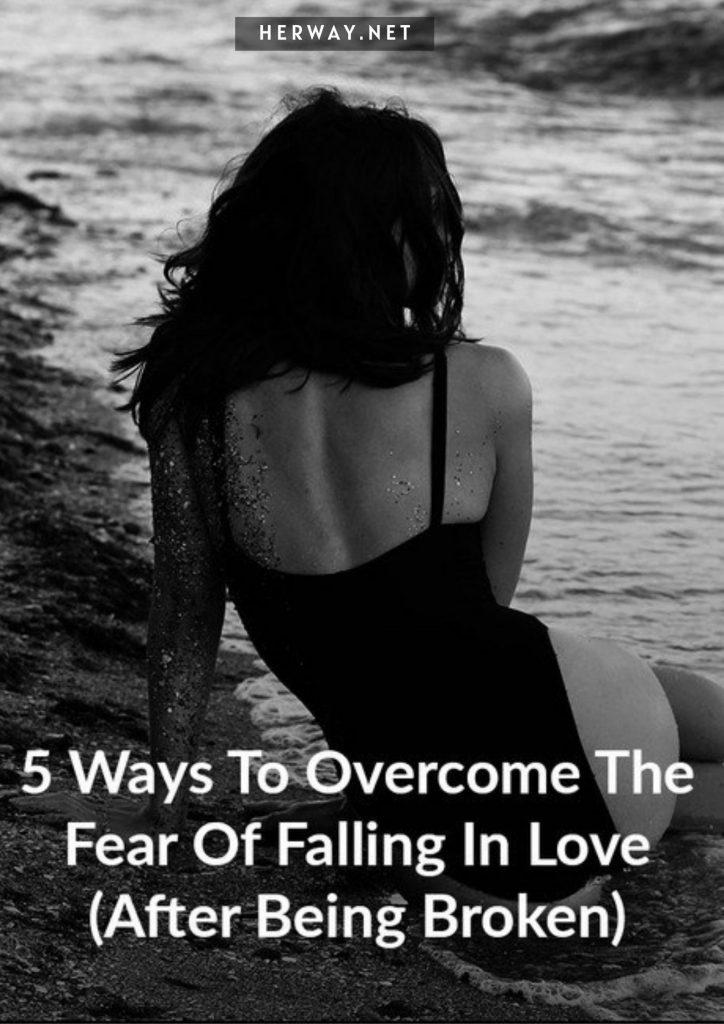 5 Ways To Overcome The Fear Of Falling In Love (After Being Broken)