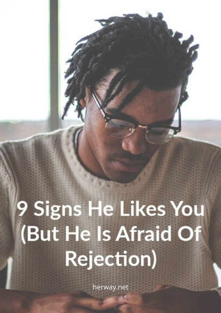 9 Signs He Likes You (But He Is Afraid Of Rejection)