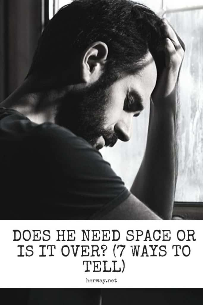 Does He Need Space Or Is It Over? (7 Ways To Tell)