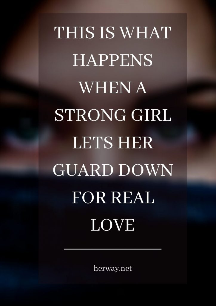 This Is What Happens When A Strong Girl Lets Her Guard Down For Real Love