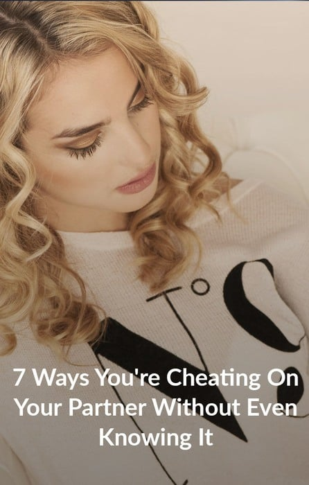 7 Ways You're Cheating On Your Partner Without Even Knowing It