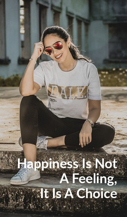 Happiness Is Not A Feeling, It Is A Choice