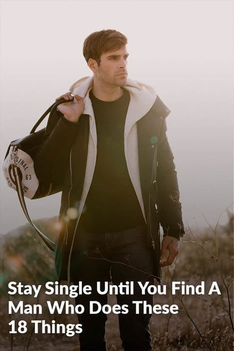 Stay Single Until You Find A Man Who Does These 18 Things