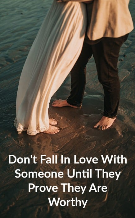 Don't Fall In Love With Someone Until They Prove They Are Worthy
