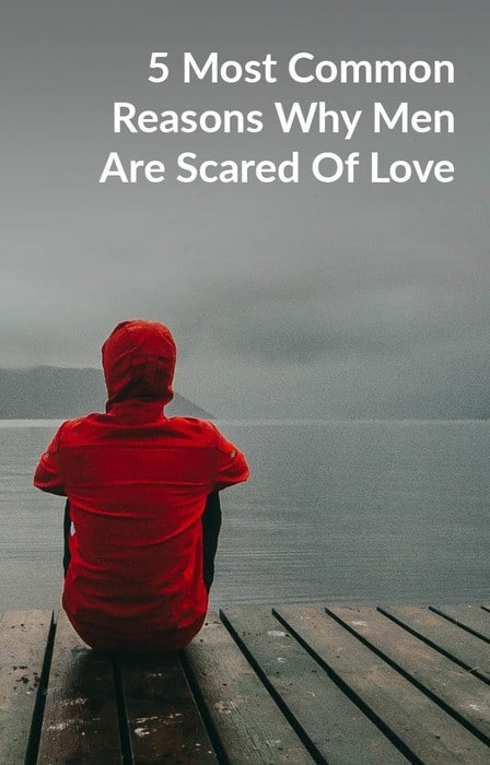 5 Most Common Reasons Why Men Are Scared Of Love