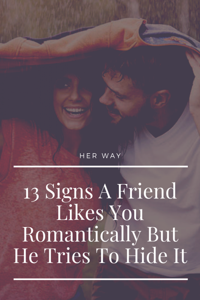 13 Signs A Friend Likes You Romantically But He Tries To