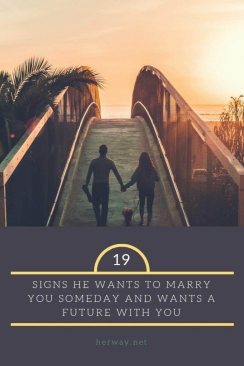He you marry when to says he wants Signs He