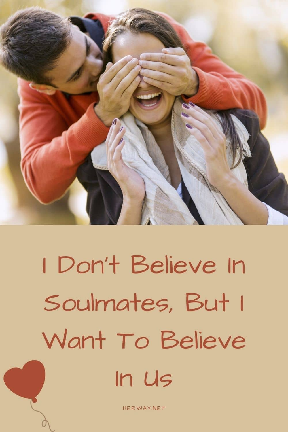 I Don't Believe In Soulmates, But I Want To Believe In Us
