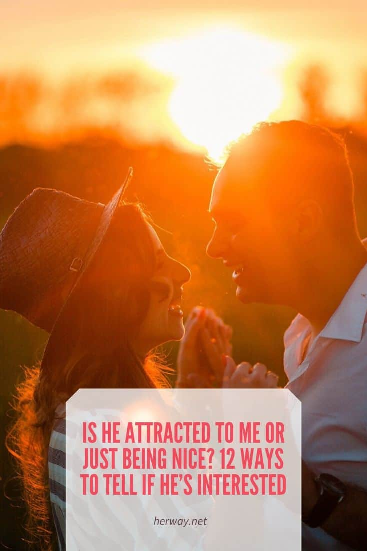Is He Attracted To Me Or Just Being Nice 12 Ways To Tell If He's Interested