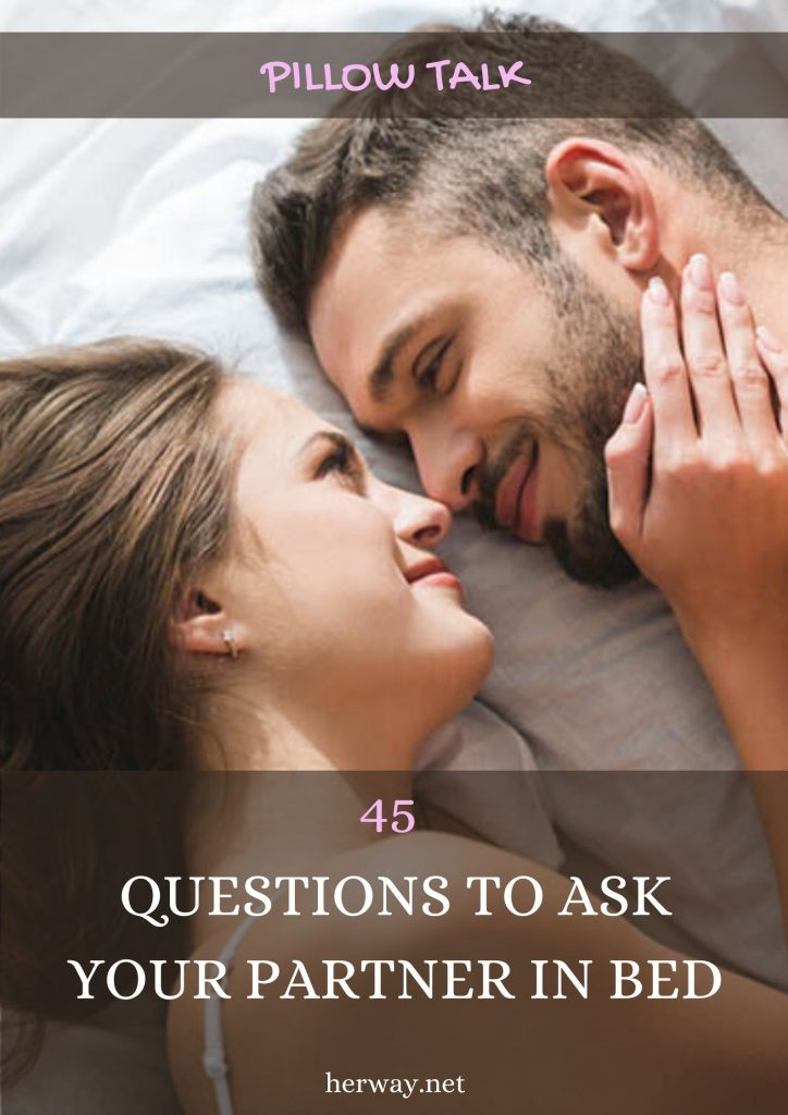 Pillow Talk: 45 Questions To Ask Your Partner In Bed