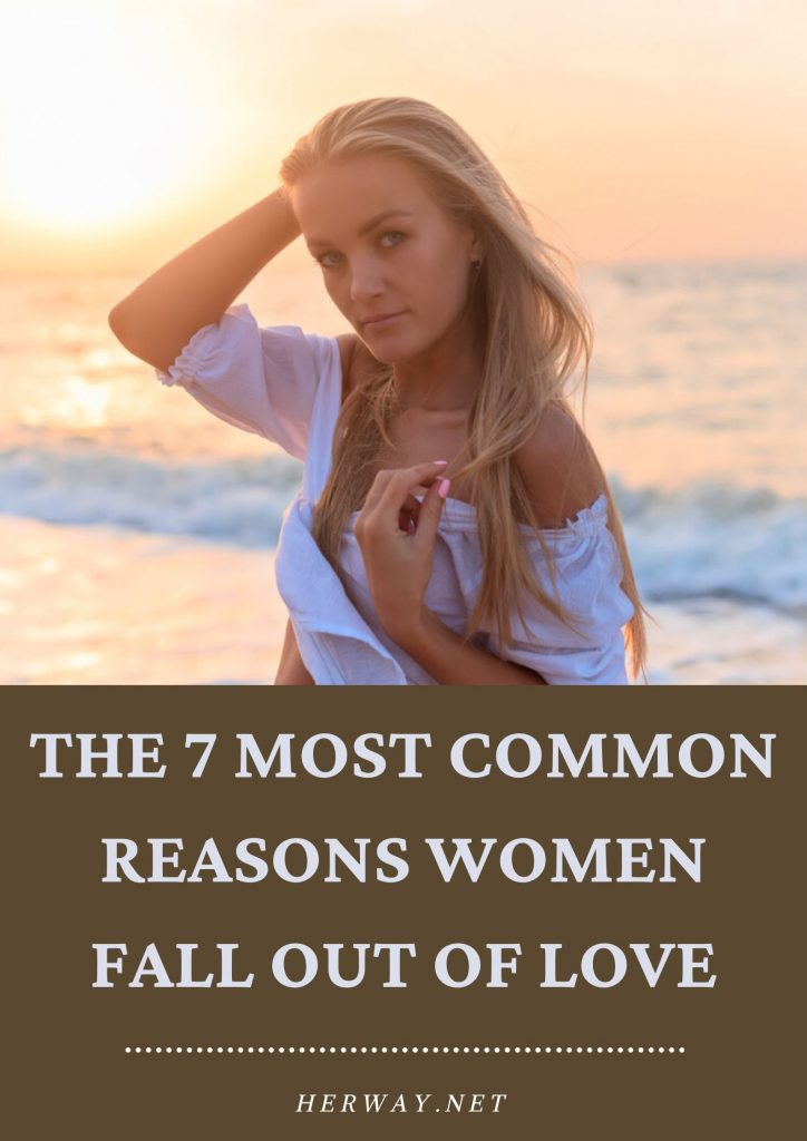 The 7 Most Common Reasons Women Fall Out Of Love