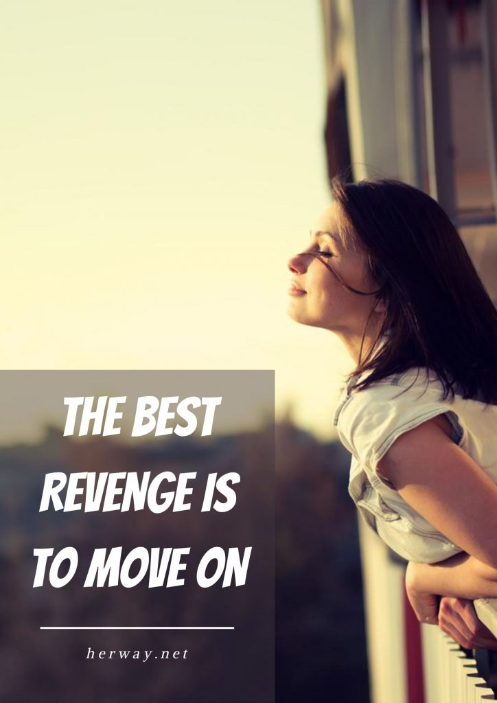 The Best Revenge Is To Move On