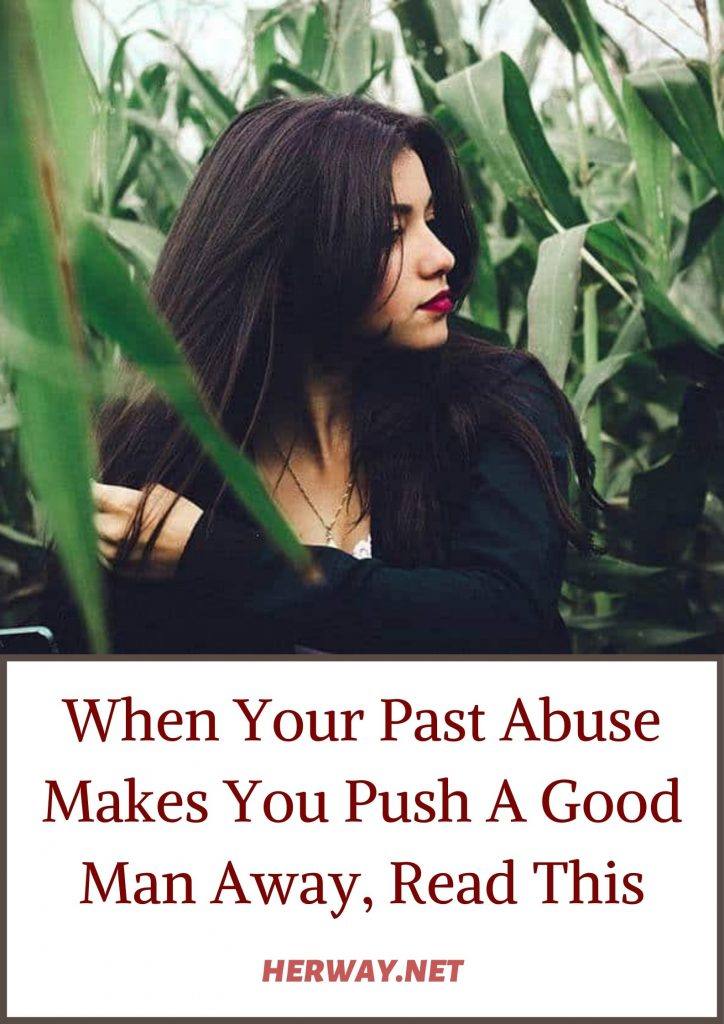 When Your Past Abuse Makes You Push A Good Man Away, Read This