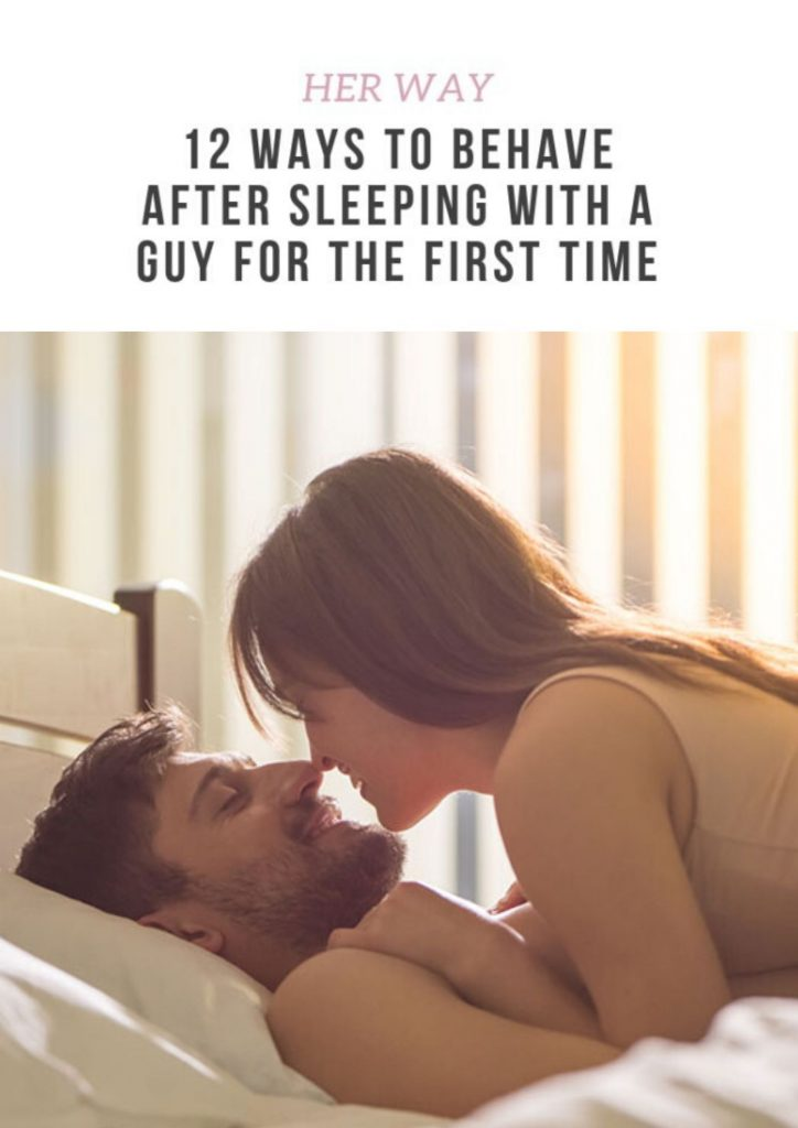 12 Ways To Behave After Sleeping With A Guy For The First Time