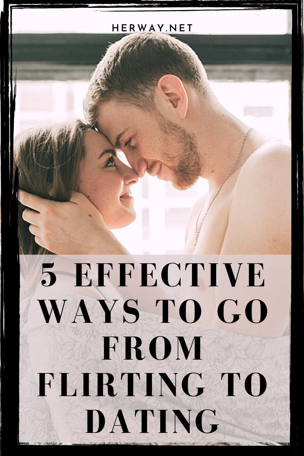 5 Effective Ways To Go From Flirting To Dating