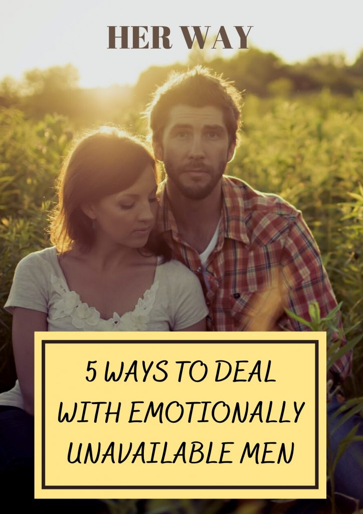 5 Ways To Deal With Emotionally Unavailable Men