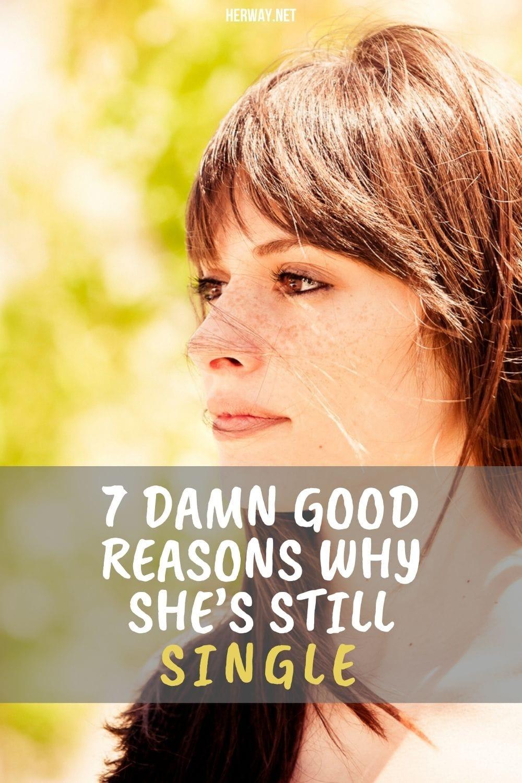 7 Damn Good Reasons Why She's Still Single