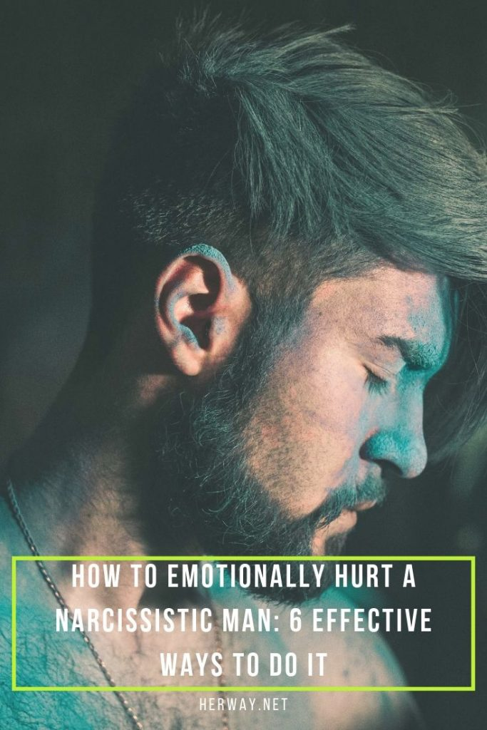 How To Emotionally Hurt A Narcissistic Man: 6 Effective Ways To Do It