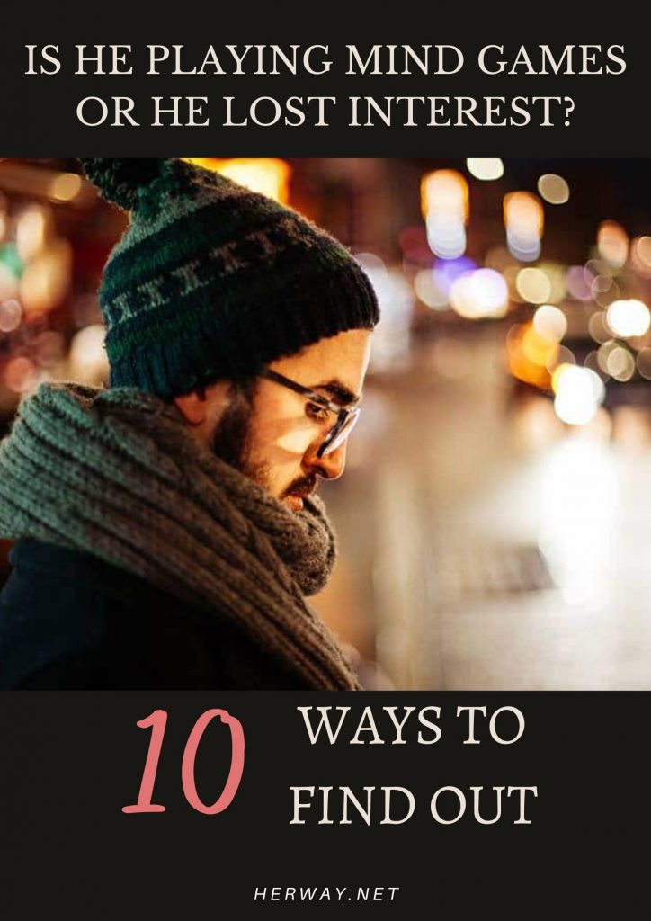 Is He Playing Mind Games Or He Lost Interest? 10 Ways To Find Out