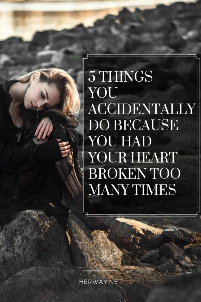 5 Things You Accidentally Do Because You Had Your Heart Broken Too Many Times