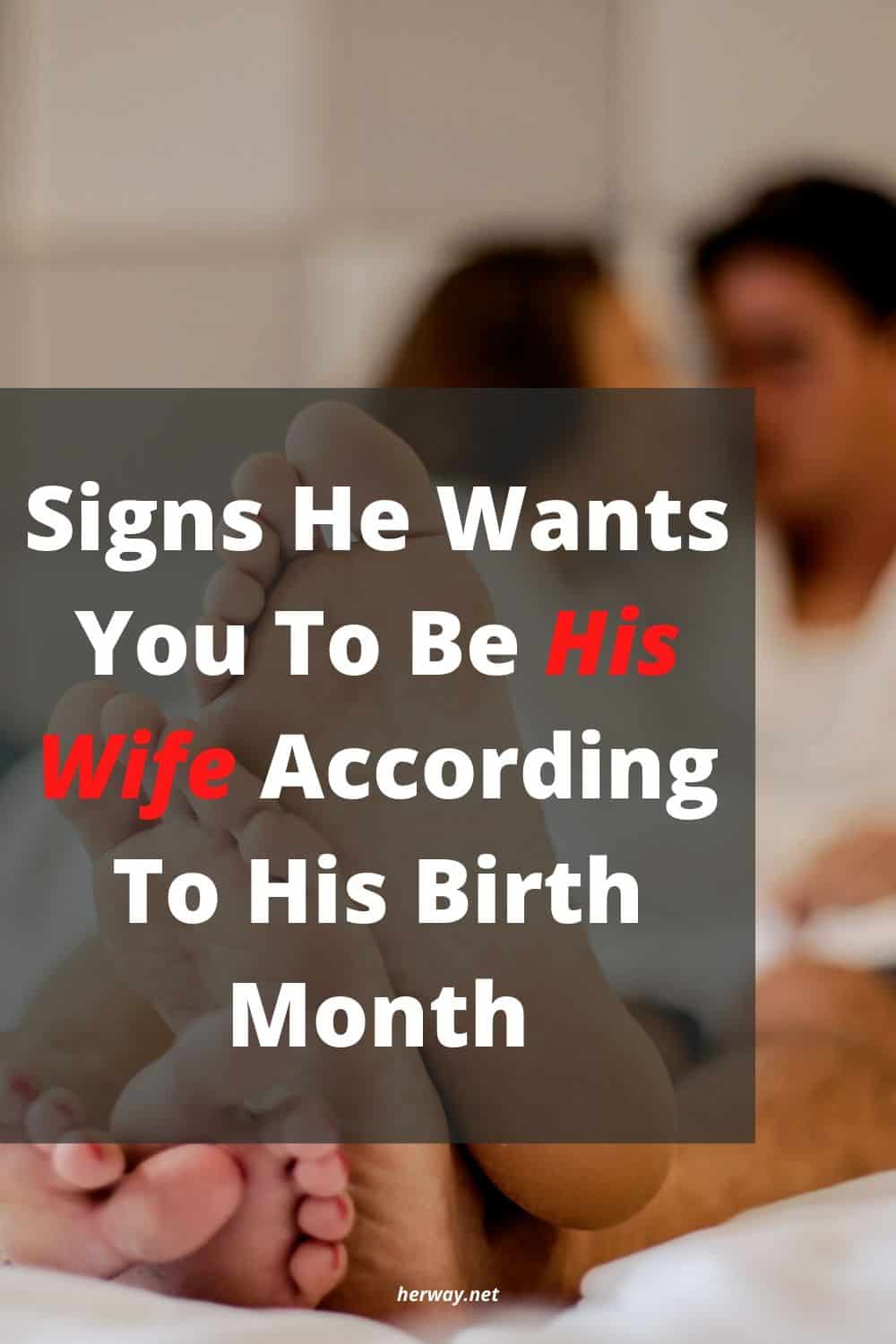 Signs He Wants You To Be His Wife According To His Birth Month