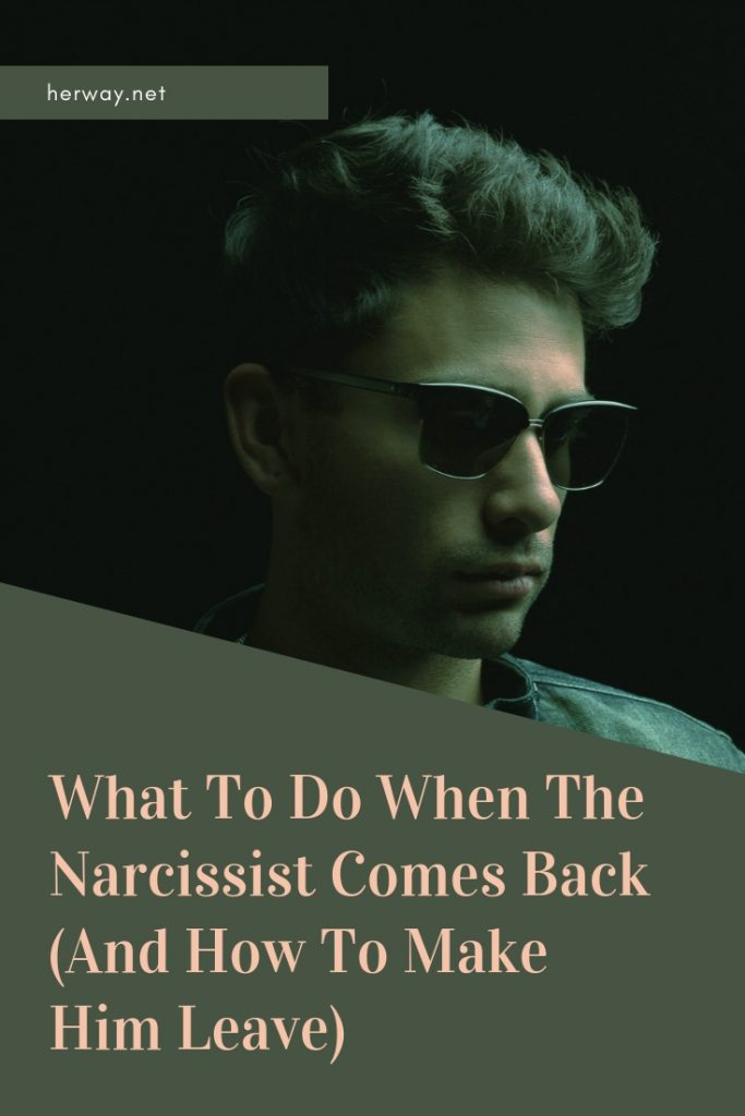What To Do When The Narcissist Comes Back (And How To Make