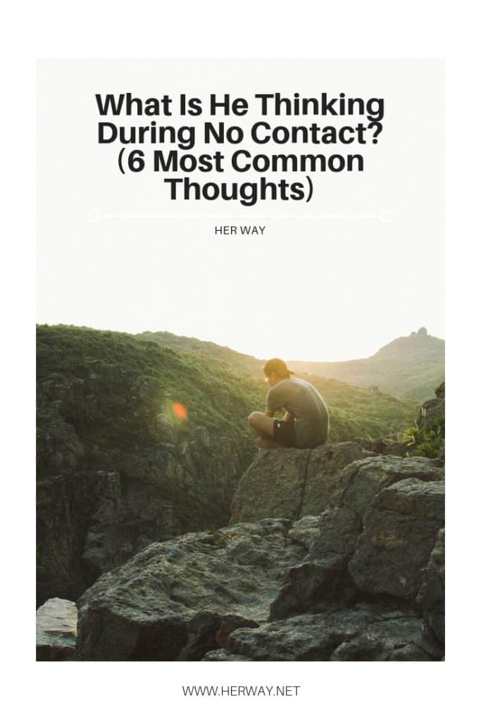 What Is He Thinking During No Contact? (6 Most Common Thoughts)