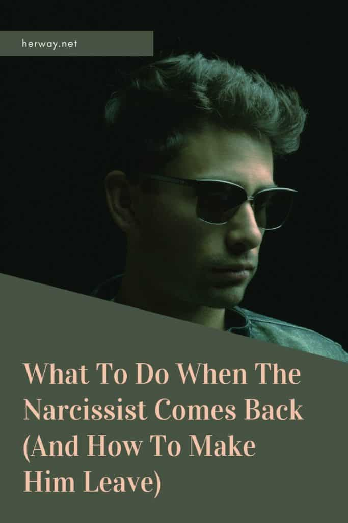 What To Do When The Narcissist Comes Back (And How To Make Him Leave)