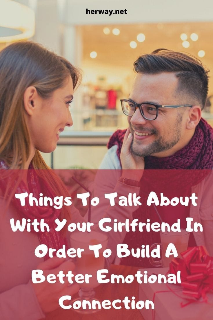 Things To Talk About With Your Girlfriend In Order To Build A Better Emotional Connection