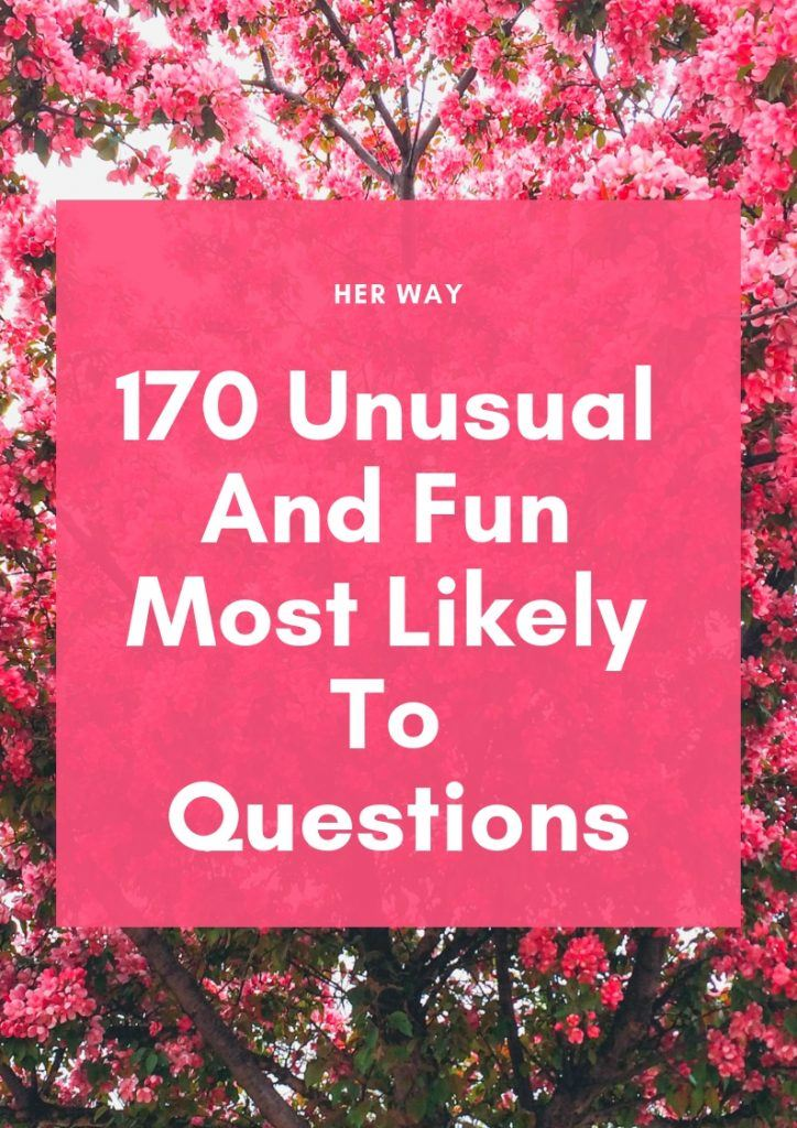 170 Unusual And Fun Most Likely To Questions