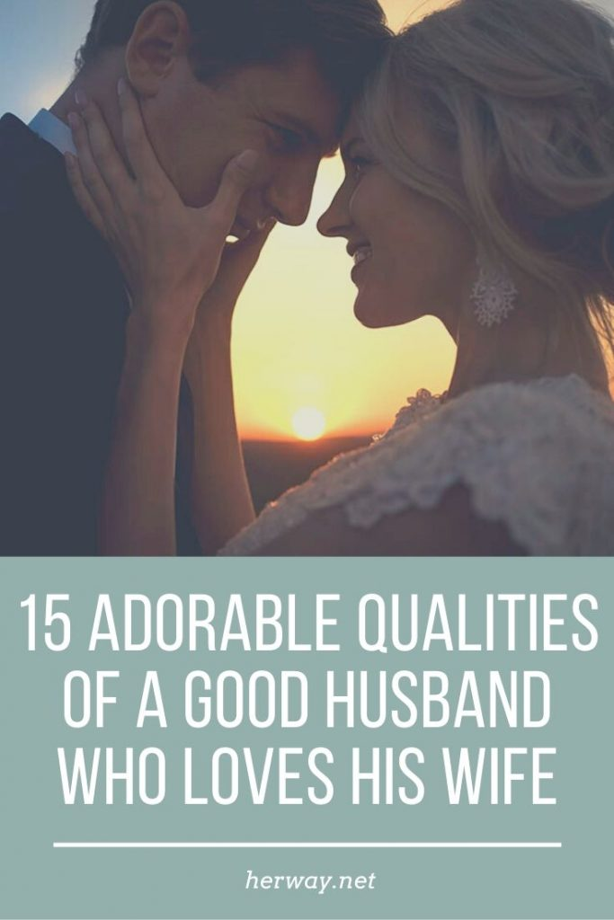 15 Adorable Qualities Of A Good Husband Who Loves His Wife