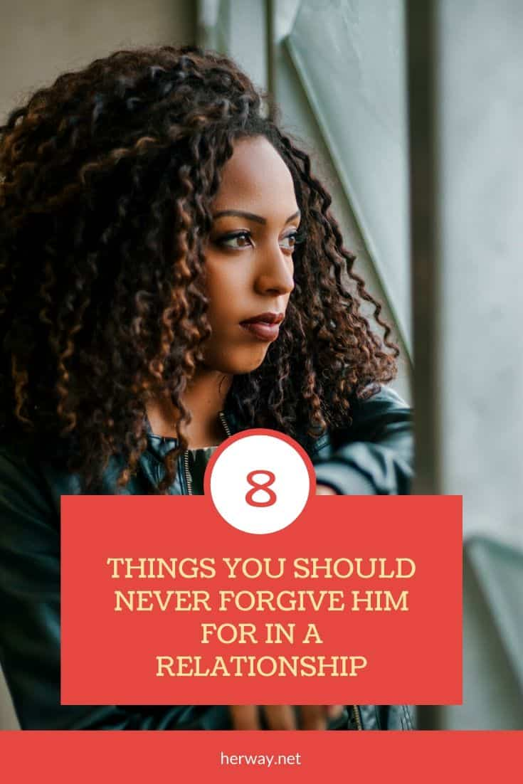 8 THINGS YOU SHOULD NEVER FORGIVE HIM FOR IN A RELATIONSHIP