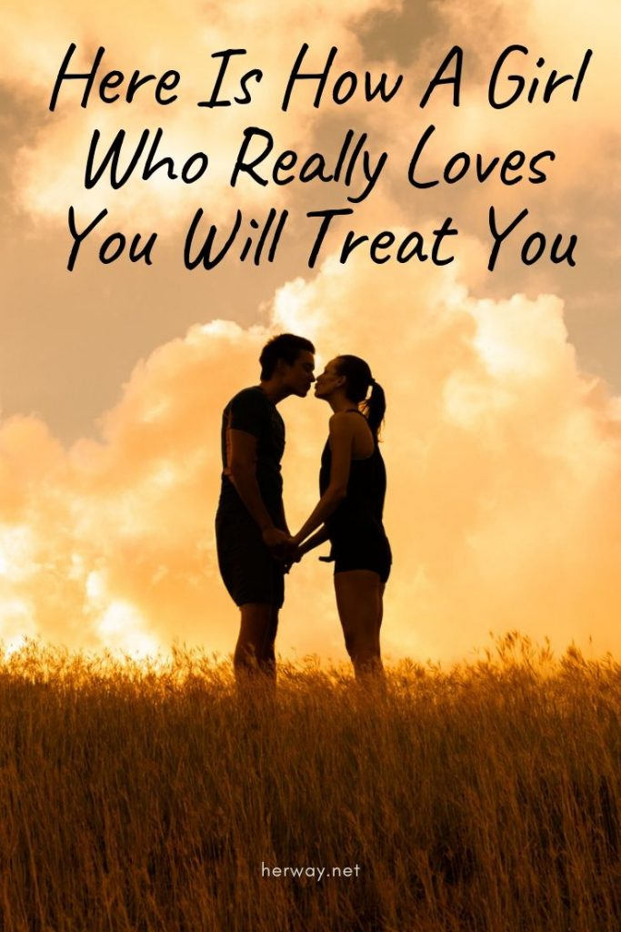 Here Is How A Girl Who Really Loves You Will Treat You