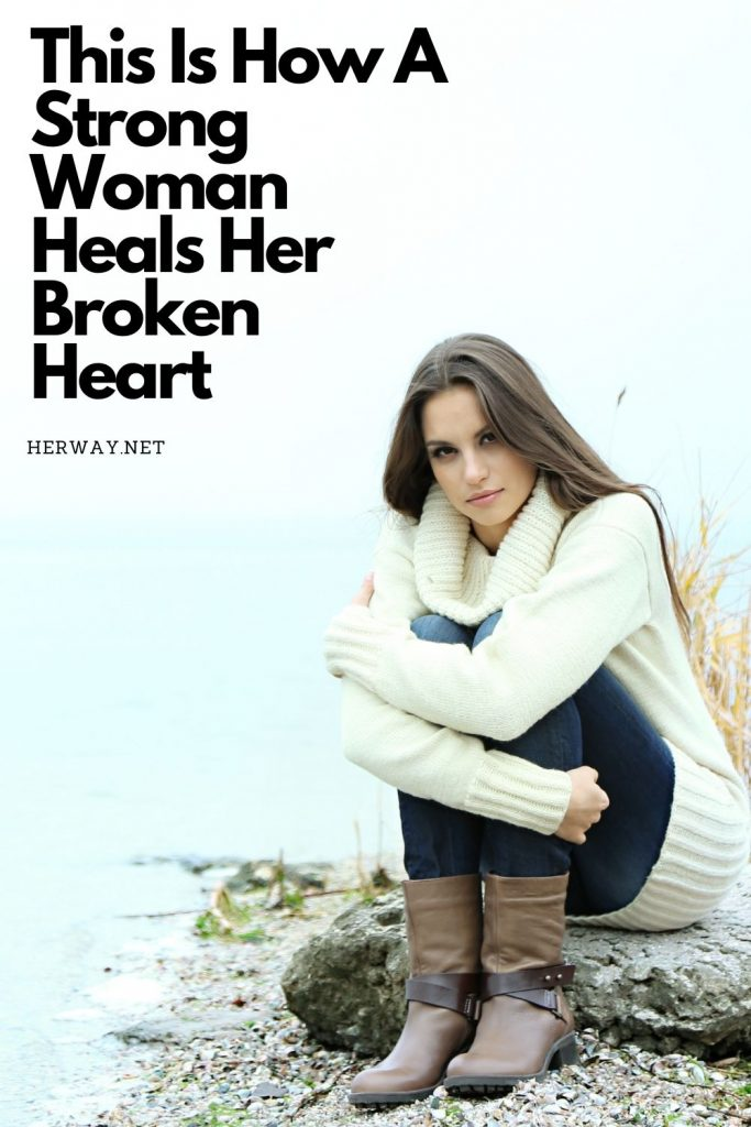 This Is How A Strong Woman Heals Her Broken Heart