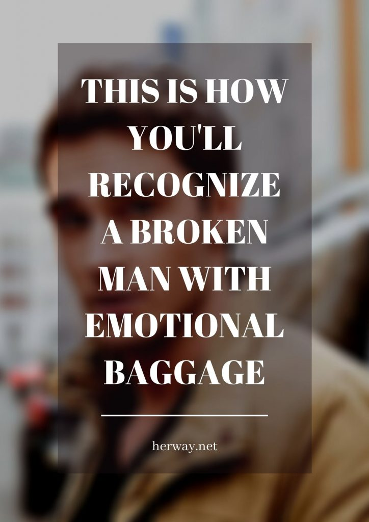 This Is How You'll Recognize A Broken Man With Emotional Baggage