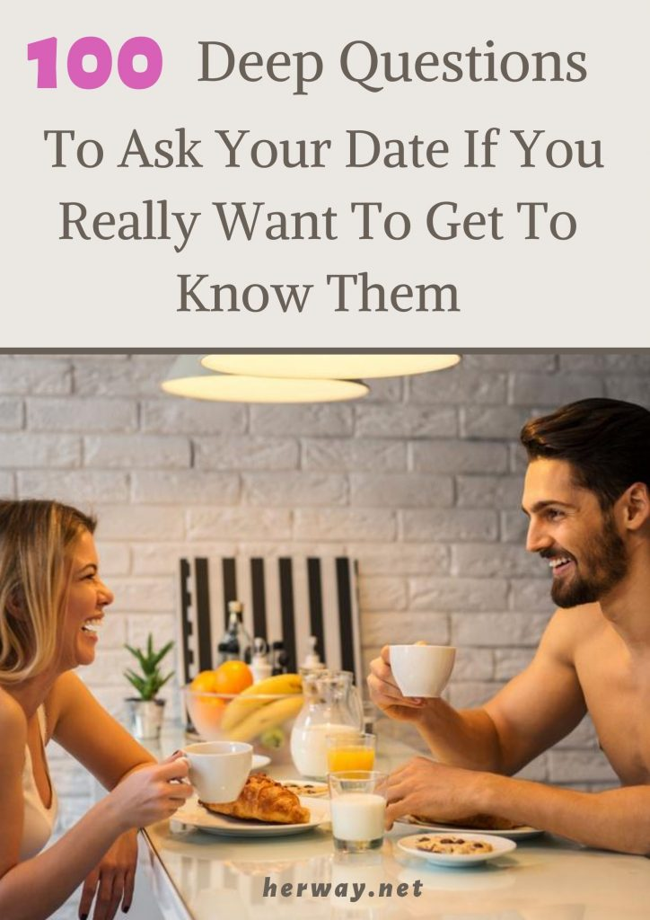 100 Deep Questions To Ask Your Date If You Really Want To Get To Know Them