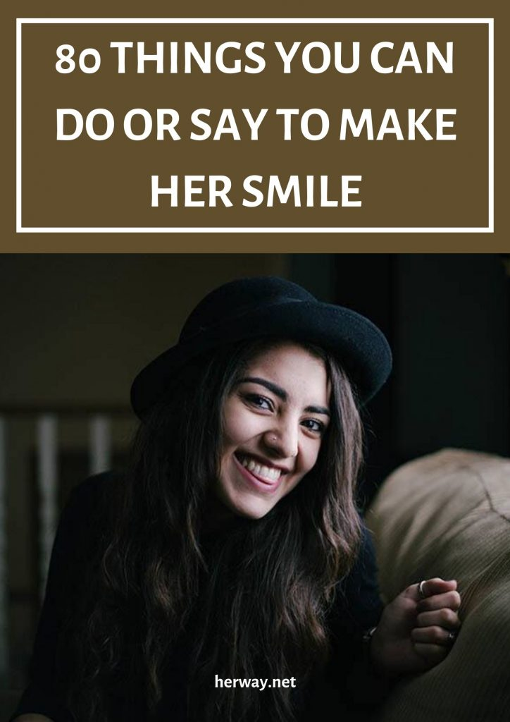 80 Things You Can Do Or Say To Make Her Smile