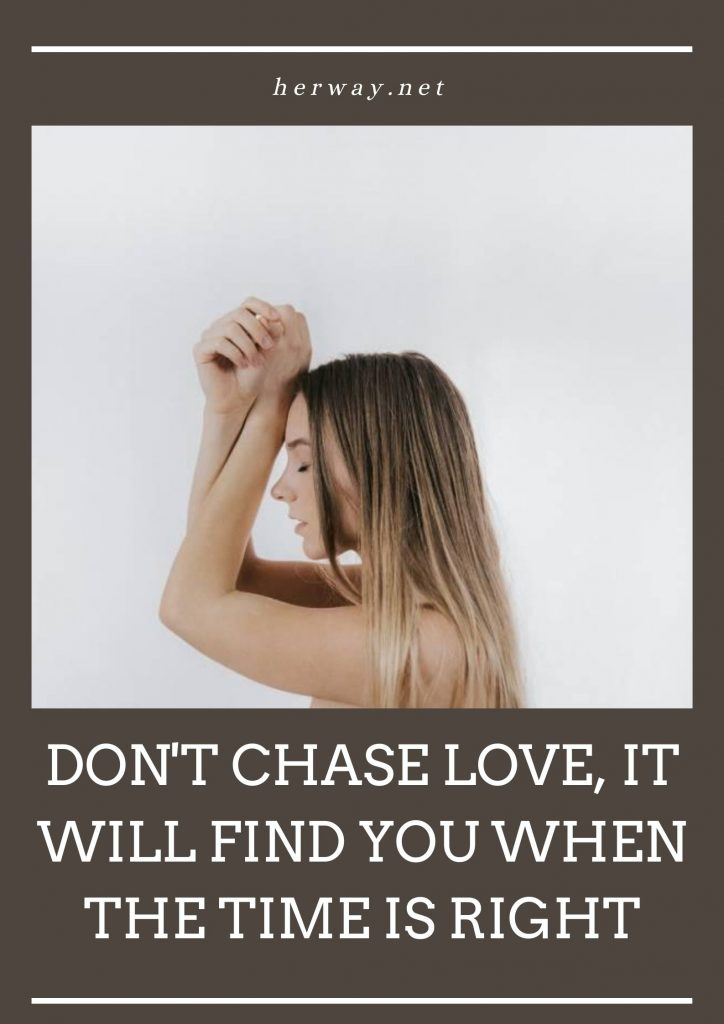 Don't Chase Love, It Will Find You When The Time Is Right