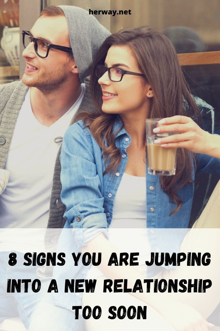 8 Signs You Are Jumping Into A New Relationship Too Soon